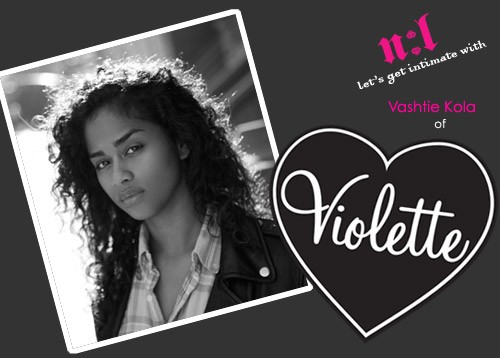 Let's Get Intimate With…Vashtie Kola of Violette